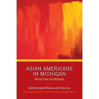 Asian Americans in Michigan - Voices from the Midwest by Sook Wilkinso