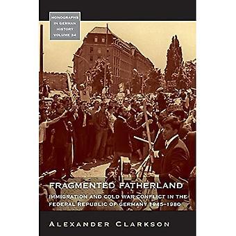 Hajanainen Isänmaa: Maahanmuutto- ja kylmän sodan konflikti liittovaltion Saksan tasavallan 1945-1980 (monografiat...