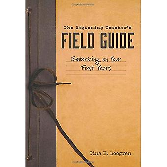 The Beginning Teacher's Field Guide: Embarking on Your First Years (Self-Care� and Teaching Tips for New� Teachers)