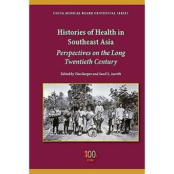 Historias de la salud en Asia Sur-Oriental perspectivas en el largo siglo XX por Harper & Tim