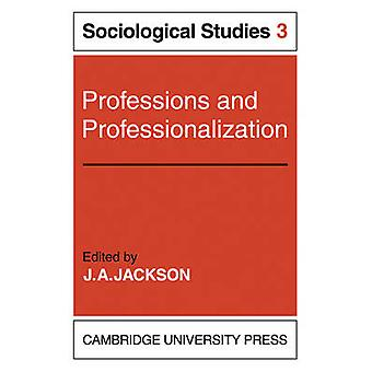 Professions and Professionalization Volume 3 Sociological Studies by J. A. Jackson