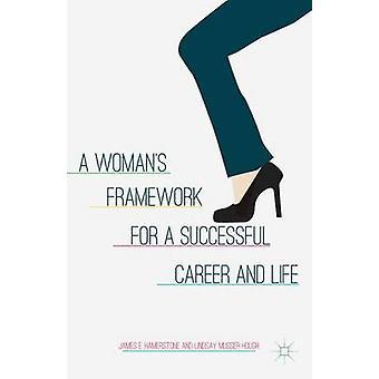 A Womans Framework for a Successful Career and Life par J. HamerstoneL. Musser HoughLindsay Musser Hough