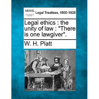 Legal ethics  the unity of law  There is one lawgiver. by Platt & W. H.
