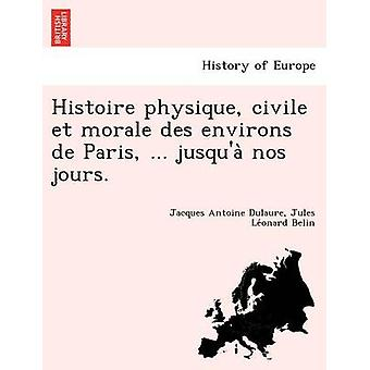 Histoire Körperbau Civile et Moral des environs de Paris... Jusqua Nein Jours. durch Dulaure & Jacques Antoine