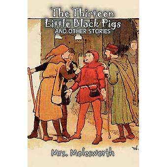 The Thirteen Little Black Pigs and Other Stories by Mrs. Molesworth Fiction Historical by Mrs. Molesworth