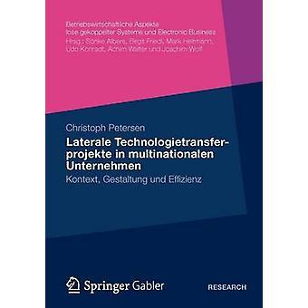 Laterale Technologietransferprojekte in multinationalen Unternehmen  Kontext Gestaltung und Erfolg by Petersen & Christoph