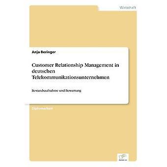Customer Relationship Management in deutschen TelekommunikationsunternehmenBestandsaufnahme und Bewertung von Beringer & Anja