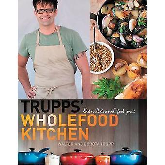 Trupps' Wholefood Kitchen by Walter Trupp - Dorota Trupp - 9780522857