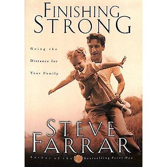 Finishing Strong - Going the Distance for Your Family by Steve Farrar
