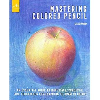 Mastering Colored Pencil - An Essential Guide to Materials - Concepts