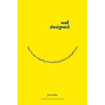 Well-Designed - How to Use Empathy to Create Products People Love by J