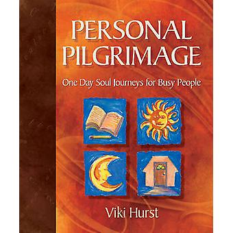 Personal Pilgrimage - One Day Soul Journeys for Busy People by Viki Hu