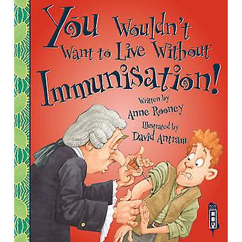 You Wouldn't Want to Live Without Immunisation! by Anne Rooney - Berg