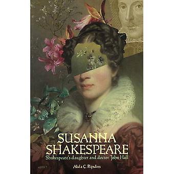 Susanna Shakespeare - Shakespeare's Daughter & Doctor John Hall by Ali