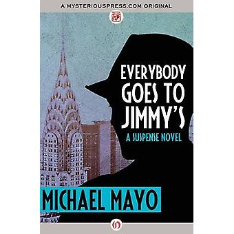 Everybody Goes to Jimmy's - A Suspense Novel by Michael Mayo - 9781497