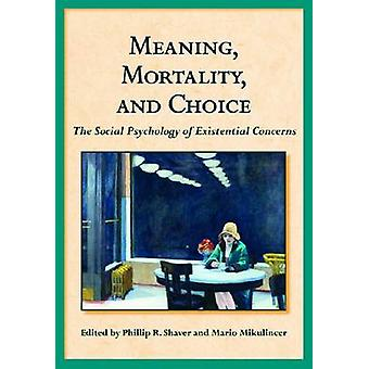 Meaning - Mortality and Choice - The Social Psychology of Existential