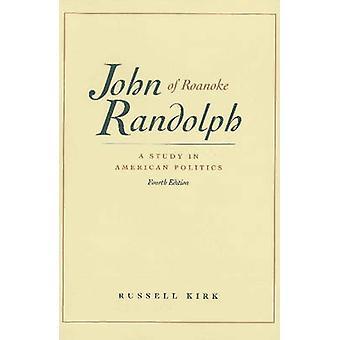 John Randolph of Roanoke - A Study in American Politics (4th Revised e