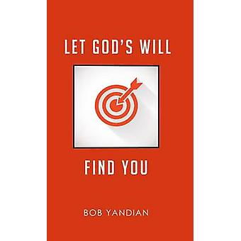 Let God's Will Find You by Bob Yandian - 9781680311136 Book