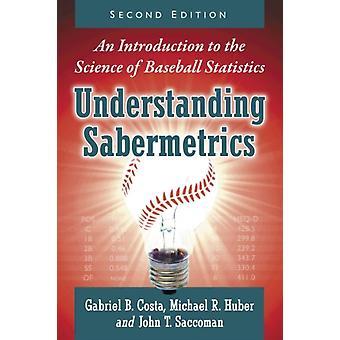 Understanding Sabermetrics An Introduction to the Science of Baseball Statistics 2D Ed. by Costa & Gabriel B