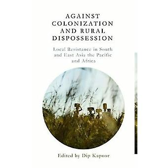 Against Colonization and Rural Dispossession by Dip Kapoor