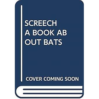SCREECH A BOOK ABOUT BATS by Scholastic