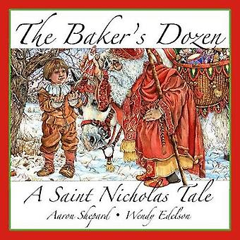 The Bakers Dozen A Saint Nicholas Tale with Bonus Cookie Recipe and Pattern for St. Nicholas Christmas Cookies 15th Anniversary Edition by Shepard & Aaron