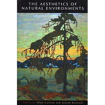 The Aesthetics of Natural Environments by Allen Carlson - Arnold Berl