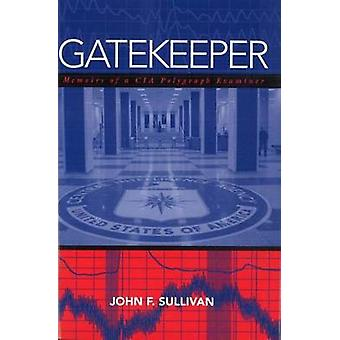 Gatekeeper - Memoirs of a CIA Polygraph Examiner by John F. Sullivan -