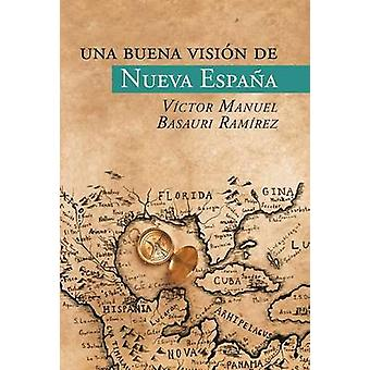 Una buena visin de Nueva Espaa by Ramrez & Vctor Manuel Basauri