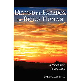 Beyond the Paradox of Being Human by Waller & Mark