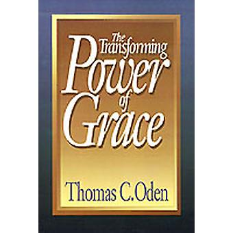 The Transforming Power of Grace by Oden & Thomas C.