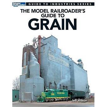 Model Railroaders Guide to Grain by Wilson & Jeff