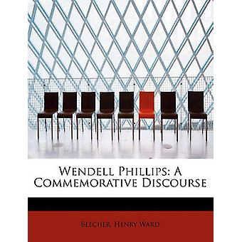 Wendell Phillips A Commemorative Discourse by Ward & Beecher & Henry