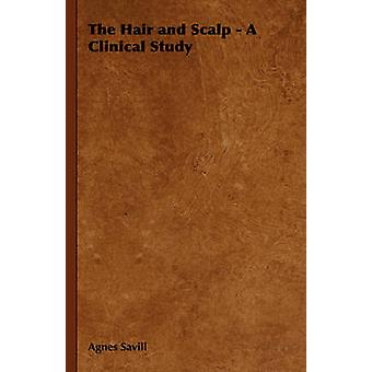 The Hair and Scalp  A Clinical Study by Savill & Agnes