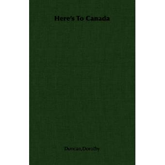 Heres to Canada by Duncan & Dorothy
