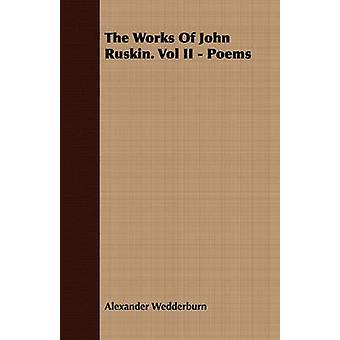 The Works of John Ruskin. Vol II  Poems by Wedderburn & Alexander Dundas Oligvy