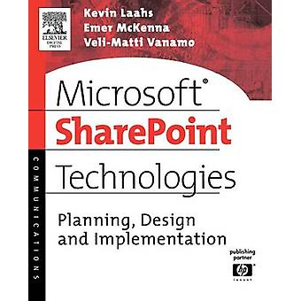Microsoft Sharepoint Technologies Planning Design and Implementation by Laahs & Kevin