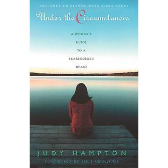 Under the Circumstances A Womans Guide to a Surrendered Heart by Hampton & Judy