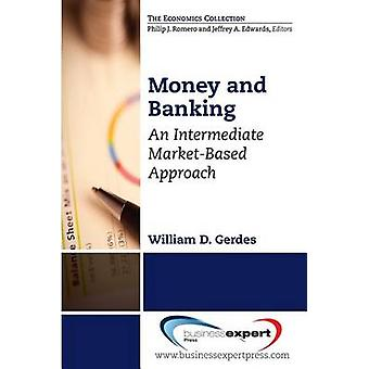 Money and Banking An Intermediate MarketBased Approach by Gerdes & William D.