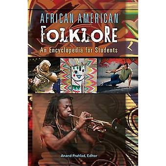 African American Folklore An Encyclopedia for Students by Prahlad & Anand