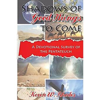 Shadows of Good Things To Come A Devotional Survey of the Pentateuch by Rhodes & Kevin W