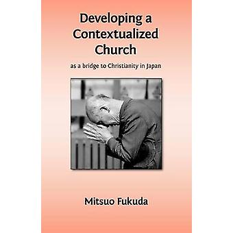 Developing a Contextualized Church as a Bridge to Christianity in Japan by Fukuda & Mitsuo