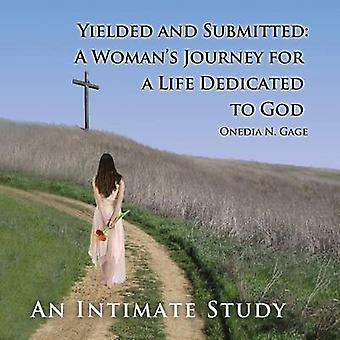 Yielded and Submitted A Womans Journey for a Life Dedicated to God An Intimate Study by GAGE & ONEDIA NICOLE