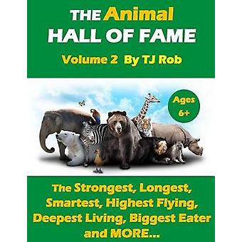 The Animal Hall of Fame  Volume 2 The Strongest Longest Smartest Highest Flying Deepest Living Biggest Eater and MORE... Age 6 and above by Rob & TJ