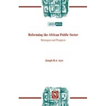 Reforming the African Public Sector. Retrospect and Prospects by Ayee & Joseph R.A.