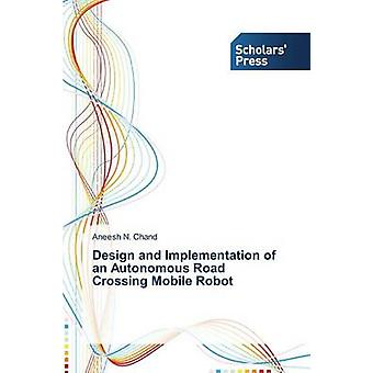 Design and Implementation of an Autonomous Road Crossing Mobile Robot by Chand Aneesh N.