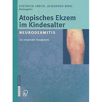 Atopisches Ekzem im Kindesalter Neurodermitis  Zeitgemes Management by Abeck & D.