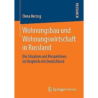Wohnungsbau und Wohnungswirtschaft in Russland  Die Situation und Perspektiven im Vergleich mit Deutschland by Herzog & Elena