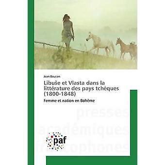 Libue et Vlasta dans la littrature des pays tchques 18001848 by Boutan Jean