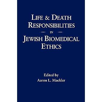 Life and Death Responsibilities in Jewish Biomedical Ethics by Mackler & Aaron L.